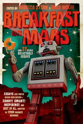 Breakfast on Mars and 37 Other Delectable Essays By Wolfe, Brad/ Stern, Rebecca